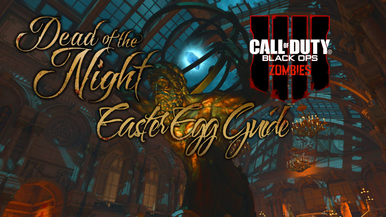 DEAD OF THE NIGHT EASTER EGG STEPS AND GUIDES CALL OF DUTY